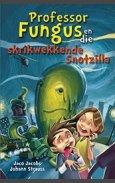 Professor Fungus en die verskriklike snotzilla